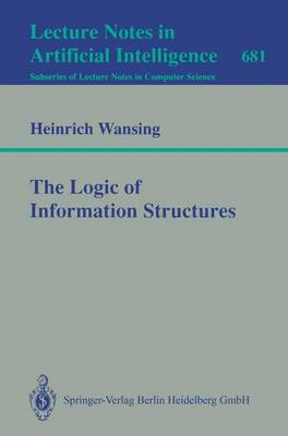 The Logic of Information Structures - Lecture Notes in Artificial Intelligence 681 (Paperback)