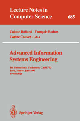 Advanced Information Systems Engineering: 5th International Conference, CAiSE '93, Paris, France, June 8-11, 1993. Proceedings - Lecture Notes in Computer Science 685 (Paperback)