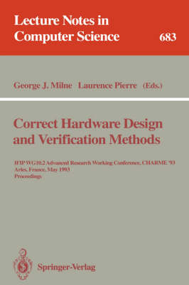 Correct Hardware Design and Verification Methods: IFIP WG 10.2 Advanced Research Working Conference, CHARME'93, Arles, France, May 24-26, 1993. Proceedings - Lecture Notes in Computer Science 683 (Paperback)