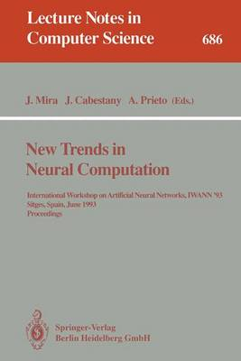 New Trends in Neural Computation: International Workshop on Artificial Neural Networks, IWANN'93, Sitges, Spain, June 9-11, 1993. Proceedings - Lecture Notes in Computer Science 686 (Paperback)