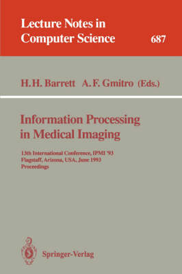 Information Processing in Medical Imaging: 13th International Conference, IPMI'93, Flagstaff, Arizona, USA, June 14-18, 1993. Proceedings - Lecture Notes in Computer Science 687 (Paperback)