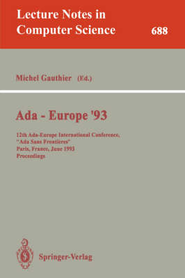 """Ada-Europe '93: 12th Ada-Europe International Conference, """"Ada Sans Frontieres"""", Paris, France, June 14-18, 1993. Proceedings - Lecture Notes in Computer Science 688 (Paperback)"""