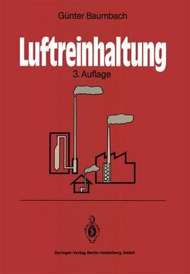 Luftreinhaltung: Entstehung, Ausbreitung Und Wirkung Von Luftverunreinigungen -- Me technik, Emissionsminderung Und Vorschriften (Hardback)