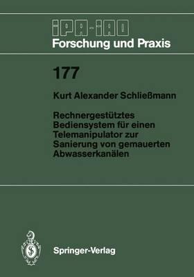 Rechnergestutztes Bediensystem Fur Einen Telemanipulator Zur Sanierung Von Gemauerten Abwasserkanalen - IPA-IAO - Forschung und Praxis 177 (Paperback)