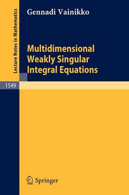 Multidimensional Weakly Singular Integral Equations - Lecture Notes in Mathematics 1549 (Paperback)