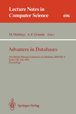 Advances in Databases: 11th British National Conference on Databases, BNCOD 11, Keele, UK, July 7-9, 1993. Proceedings - Lecture Notes in Computer Science 696 (Paperback)