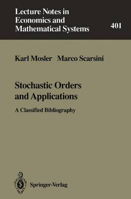 Stochastic Orders and Applications: A Classified Bibliography - Lecture Notes in Economics and Mathematical Systems 401 (Paperback)