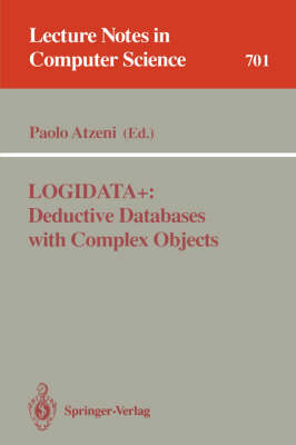 LOGIDATA+: Deductive Databases with Complex Objects - Lecture Notes in Computer Science 701 (Paperback)