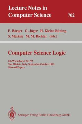 Computer Science Logic: 6th Workshop, CSL'92, San Miniato, Italy, September 28 - October 2, 1992. Selected Papers - Lecture Notes in Computer Science 702 (Paperback)