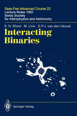 Interacting Binaries: Saas-Fee Advanced Course 22. Lecture Notes 1992. Swiss Society for Astrophysics and Astronomy - Saas-Fee Advanced Course 22 (Hardback)