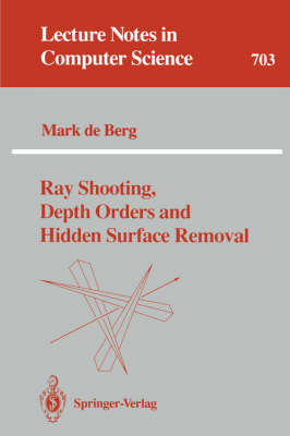 Ray Shooting, Depth Orders and Hidden Surface Removal - Lecture Notes in Computer Science 703 (Paperback)