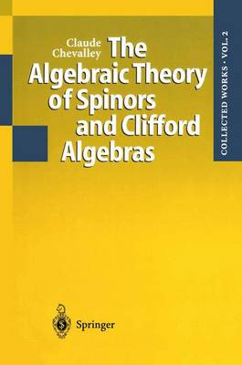 The Algebraic Theory of Spinors and Clifford Algebras: v. 2: Collected Works of Claud Chevalley - Collected works of Claude Chevalley Vol 1 (Hardback)