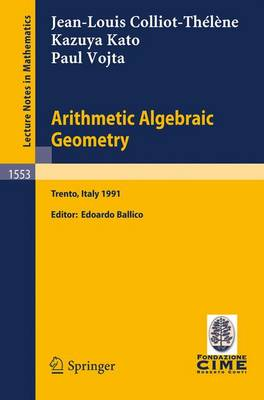 Arithmetic Algebraic Geometry: Lectures given at the 2nd Session of the Centro Internazionale Matematico Estivo (C.I.M.E.) held in Trento, Italy, June 24-July 2, 1991 - Lecture Notes in Mathematics 1553 (Paperback)