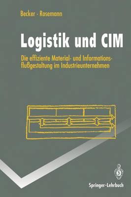 Logistik Und CIM: Die Effiziente Material- Und Informationsflu gestaltung Im Industrieunternehmen - Springer-Lehrbuch (Paperback)