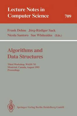 Algorithms and Data Structures: Third Workshop, WADS '93, Montreal, Canada, August 11-13, 1993. Proceedings - Lecture Notes in Computer Science 709 (Paperback)
