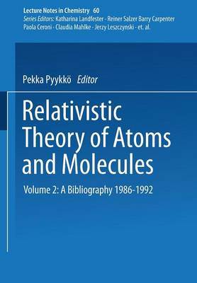 Relativistic Theory of Atoms and Molecules II: A Bibliography 1986-1992 - Lecture Notes in Chemistry 60 (Paperback)