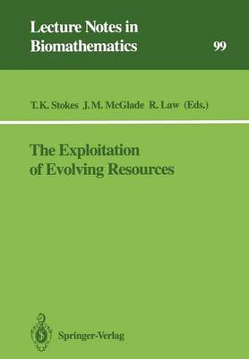 The Exploitation of Evolving Resources: Proceedings of an International Conference, held at Julich, Germany, September 3-5, 1991 - Lecture Notes in Biomathematics 99 (Paperback)