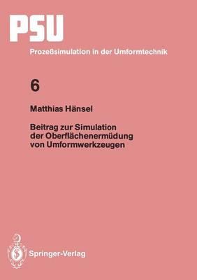 Beitrag Zur Simulation Der Oberfl chenerm dung Von Umformwerkzeugen - Psu Prozeasimulation in Der Umformtechnik 6 (Paperback)