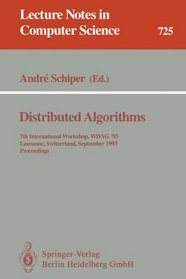 Distributed Algorithms: 7th International Workshop, WDAG `93, Lausanne, Switzerland, September 27-29, 1993. Proceedings - Lecture Notes in Computer Science 725 (Paperback)