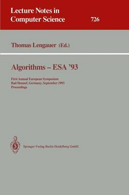Algorithms - ESA '93: First Annual European Symposium, Bad Honnef, Germany, September 30 - October 2, 1993. Proceedings - Lecture Notes in Computer Science 726 (Paperback)