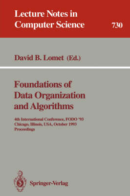 Foundations of Data Organization and Algorithms: 4th International Conference, FODO '93, Chicago, Illinois, USA, October 13-15, 1993. Proceedings - Lecture Notes in Computer Science 730 (Paperback)