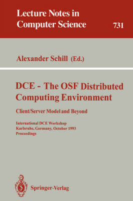DCE - The OSF Distributed Computing Environment, Client/Server Model and Beyond: International DCE Workshop, Karlsruhe, Germany, October 7-8, 1993. Proceedings - Lecture Notes in Computer Science 731 (Paperback)