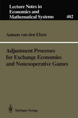 Adjustment Processes for Exchange Economies and Noncooperative Games - Lecture Notes in Economics and Mathematical Systems 402 (Paperback)