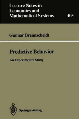 Predictive Behavior: An Experimental Study - Lecture Notes in Economics and Mathematical Systems 403 (Paperback)