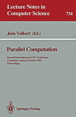 Parallel Computation: Second International ACPC Conference, Gmunden, Austria, October 4-6, 1993. Proceedings - Lecture Notes in Computer Science 734 (Paperback)