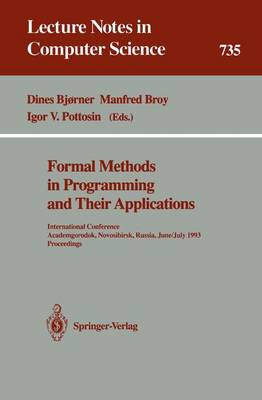 Formal Methods in Programming and Their Applications: International Conference, Academgorodok, Novosibirsk, Russia, June 28 - July 2, 1993. Proceedings - Lecture Notes in Computer Science 735 (Paperback)