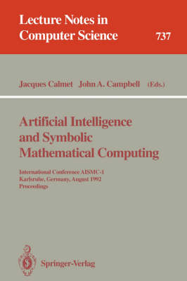 Artificial Intelligence and Symbolic Mathematical Computing: International Conference AISMC-1, Karlsruhe, Germany, August 3-6, 1992. Proceedings - Lecture Notes in Computer Science 737 (Paperback)