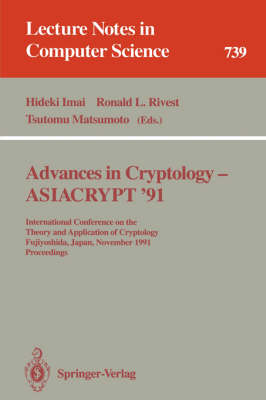 Advances in Cryptology - ASIACRYPT '91: International Conference on the Theory and Application of Cryptology, Fujiyoshida, Japan, November 11-14, 1991. Proceedings - Lecture Notes in Computer Science 739 (Paperback)