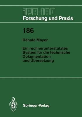 Ein Rechnerunterstutztes System fur die Technische Dokumentation und Ubersetzung - IPA-IAO - Forschung und Praxis 186 (Paperback)