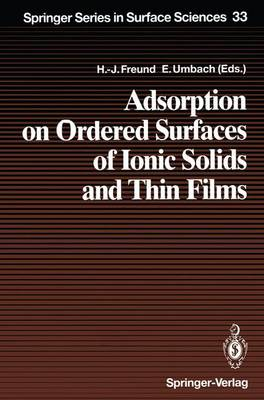 Adsorption on Ordered Surfaces of Ionic Solids and Thin Films: 106th Seminar : Papers - Springer Series in Surface Sciences v. 33 (Hardback)