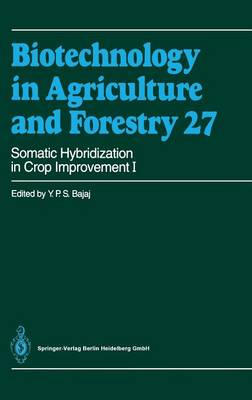 Somatic Hybridization in Crop Improvement I - Biotechnology in Agriculture and Forestry 27 (Hardback)