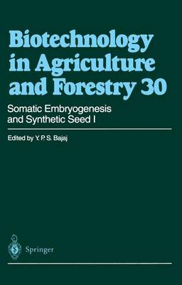 Somatic Embryogenesis and Synthetic Seed I - Biotechnology in Agriculture and Forestry 30 (Hardback)