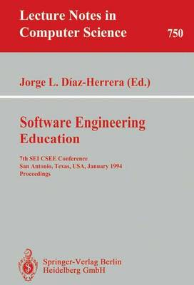 Software Engineering Education: 7th SEI CSEE Conference, San Antonio, Texas, USA, January 5-7, 1994. Proceedings - Lecture Notes in Computer Science 750 (Paperback)