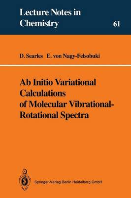 Ab Initio Variational Calculations of Molecular Vibrational-Rotational Spectra - Lecture Notes in Chemistry 61 (Paperback)