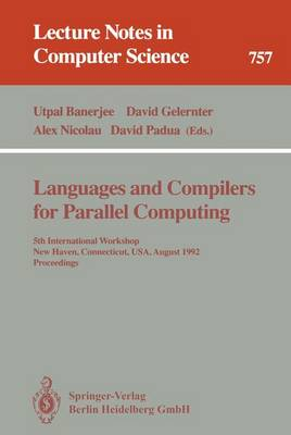 Languages and Compilers for Parallel Computing: 5th International Workshop, New Haven, Connecticut, USA, August 3-5, 1992. Proceedings - Lecture Notes in Computer Science 757 (Paperback)