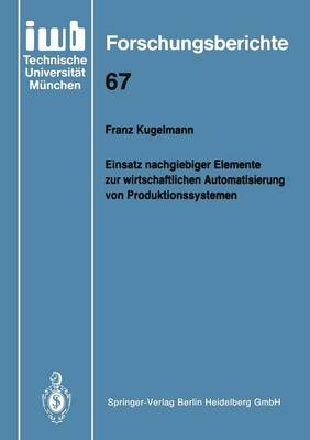 Einsatz Nachgiebiger Elemente Zur Wirtschaftlichen Automatisierung Von Produktionssystemen - Iwb Forschungsberichte 67 (Paperback)