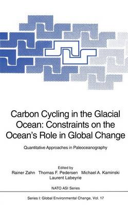 Carbon Cycling in the Glacial Ocean: Constraints on the Ocean's Role in Global Change - Quantitative Approaches in Paleoceanography - Proceedings of the NATO Advanced Research Workshop on Carbon Cycling in the Glacial Ocean - Constraints on the Ocean's Role in Global Change, Held at Fellhorst, Germany, September 17-19, 1992 - NATO ASI v. 17 (Hardback)