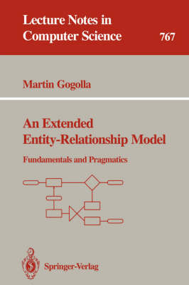 An Extended Entity-Relationship Model: Fundamentals and Pragmatics - Lecture Notes in Computer Science 767 (Paperback)