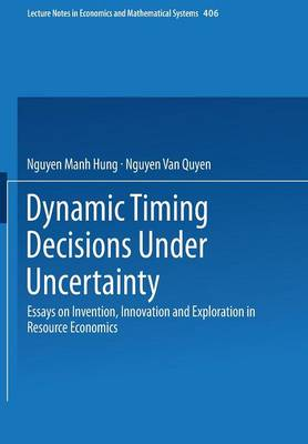 Dynamic Timing Decisions Under Uncertainty: Essays on Invention, Innovation and Exploration in Resource Economics - Lecture Notes in Economics and Mathematical Systems 406 (Paperback)