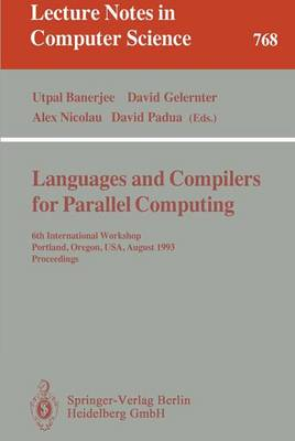 Languages and Compilers for Parallel Computing: 6th International Workshop, Portland, Oregon, USA, August 12 - 14, 1993. Proceedings - Lecture Notes in Computer Science 768 (Paperback)