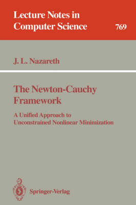 The Newton-Cauchy Framework: A Unified Approach to Unconstrained Nonlinear Minimization - Lecture Notes in Computer Science 769 (Paperback)