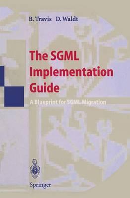 The SGML Implementation Guide: A Blueprint for SGML Migration (Hardback)