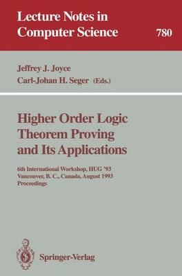 Higher Order Logic Theorem Proving and Its Applications: 6th International Workshop, HUG '93, Vancouver, B.C., Canada, August 11-13, 1993. Proceedings - Lecture Notes in Computer Science 780 (Paperback)