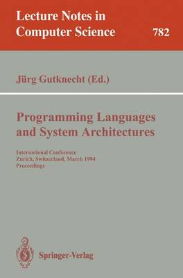 Programming Languages and System Architectures: International Conference, Zurich, Switzerland, March 2 - 4, 1994. Proceedings - Lecture Notes in Computer Science 782 (Paperback)