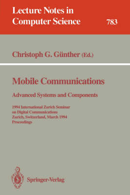 Mobile Communications - Advanced Systems and Components: 1994 International Zurich Seminar on Digital Communications, Zurich, Switzerland, March 8-11, 1994. Proceedings - Lecture Notes in Computer Science 783 (Paperback)