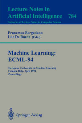 Machine Learning: ECML-94: European Conference on Machine Learning, Catania, Italy, April 6-8, 1994. Proceedings - Lecture Notes in Computer Science 784 (Paperback)